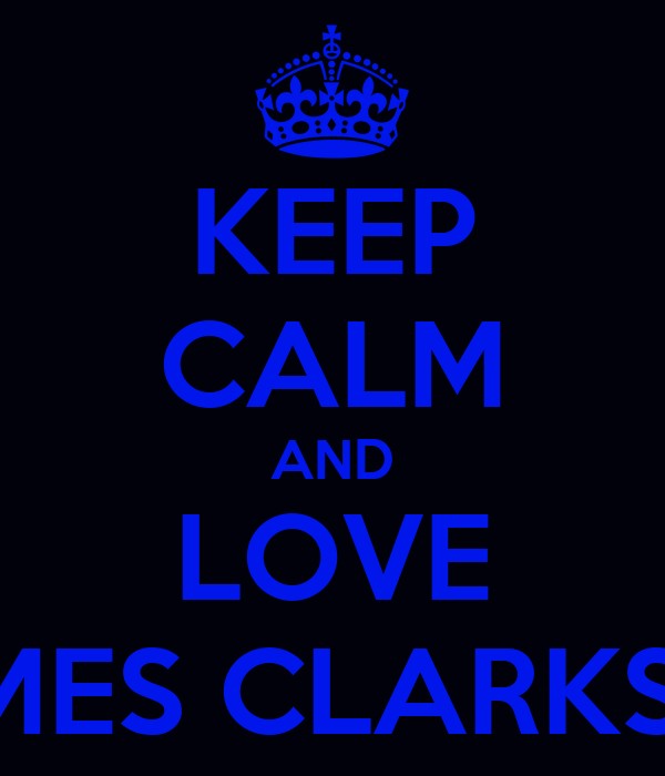 KEEP CALM AND LOVE JAMES CLARKSON