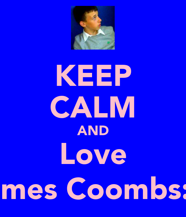 KEEP CALM AND Love James Coombs:)x