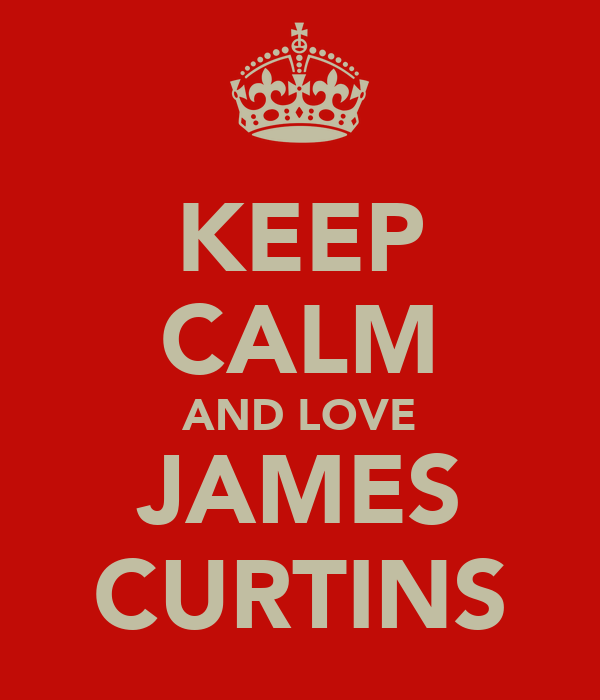 KEEP CALM AND LOVE JAMES CURTINS