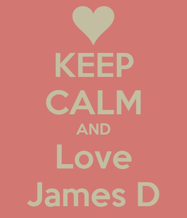 KEEP CALM AND Love James D
