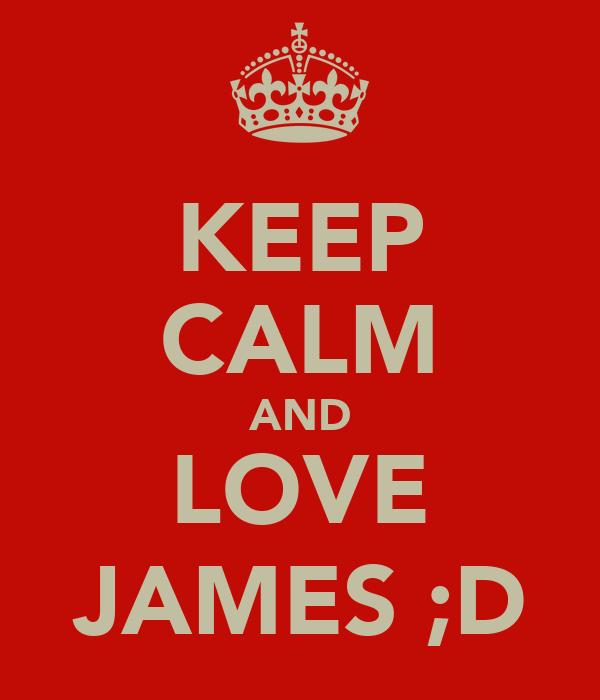 KEEP CALM AND LOVE JAMES ;D