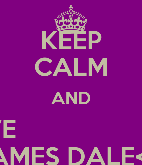 KEEP CALM AND LOVE                          JAMES DALE<3