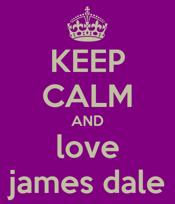 KEEP CALM AND love james dale