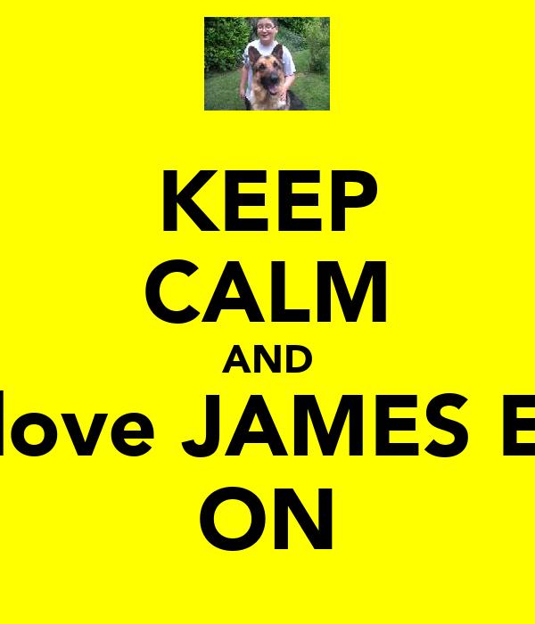 KEEP CALM AND love JAMES E ON