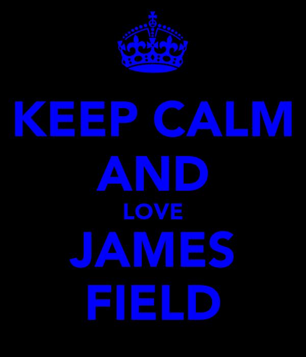 KEEP CALM AND LOVE JAMES FIELD