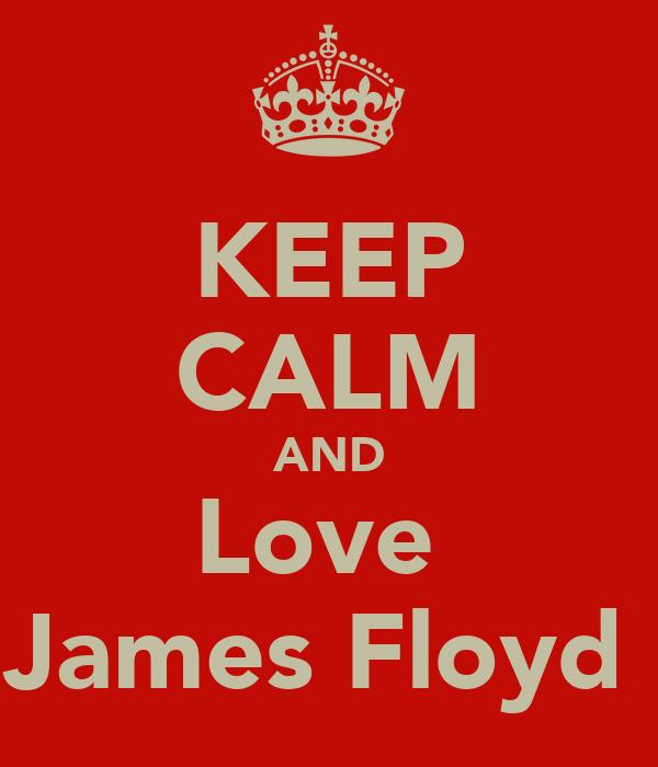 KEEP CALM AND Love  James Floyd
