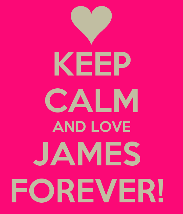 KEEP CALM AND LOVE JAMES  FOREVER!