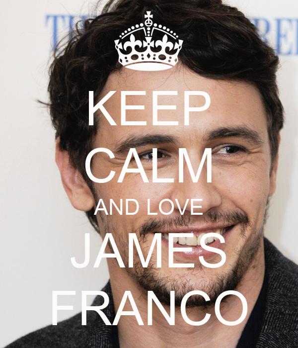 KEEP CALM AND LOVE JAMES FRANCO
