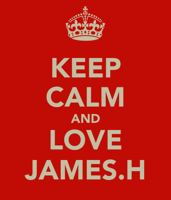 KEEP CALM AND LOVE JAMES.H