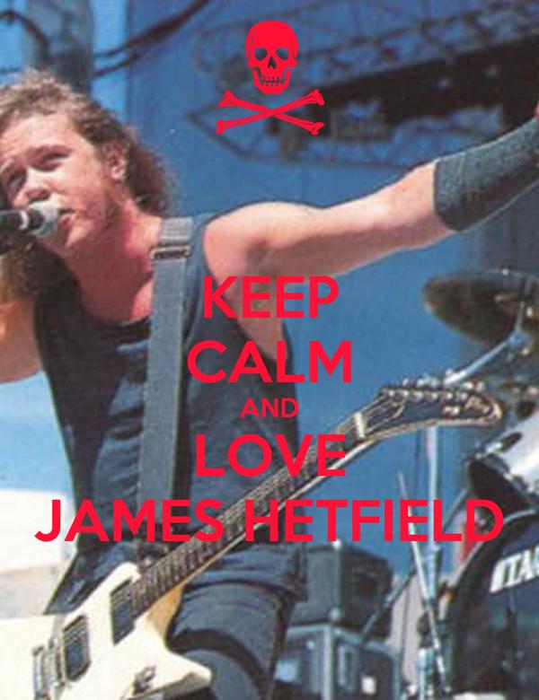 KEEP CALM AND LOVE JAMES HETFIELD
