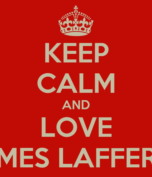 KEEP CALM AND LOVE JAMES LAFFERTY