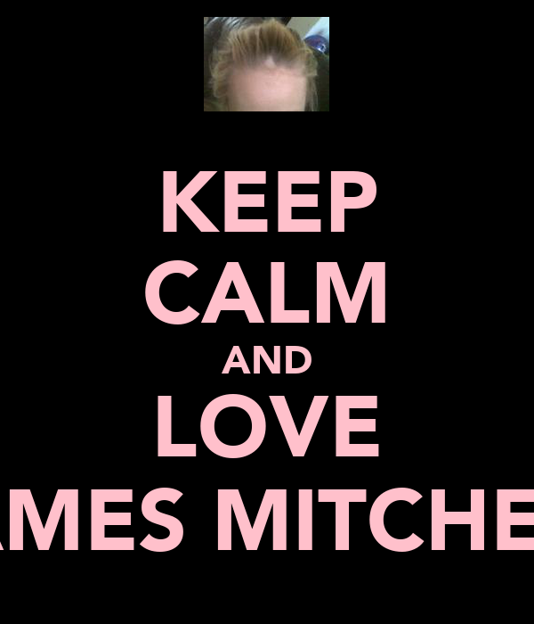 KEEP CALM AND LOVE JAMES MITCHELL
