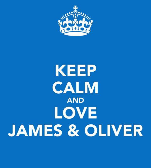 KEEP CALM AND LOVE JAMES & OLIVER