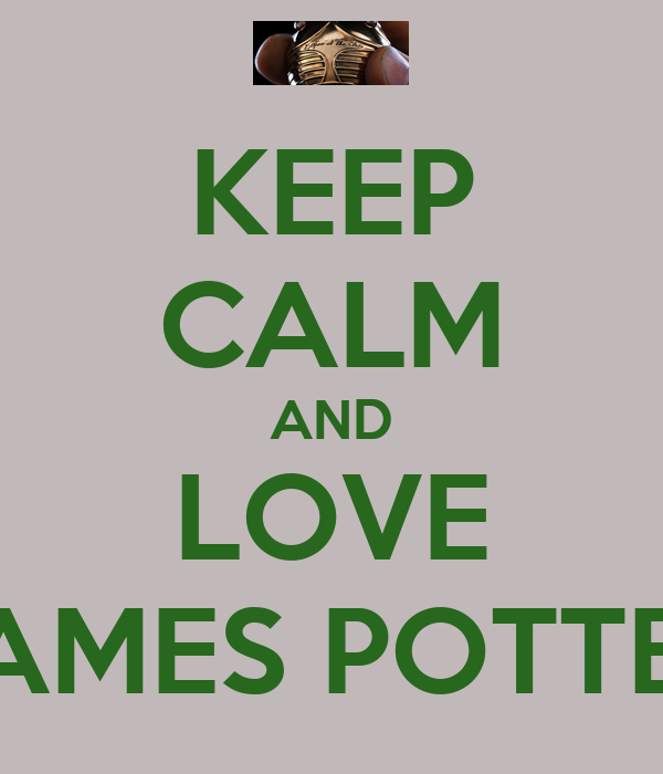 KEEP CALM AND LOVE JAMES POTTER