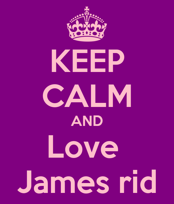 KEEP CALM AND Love  James rid