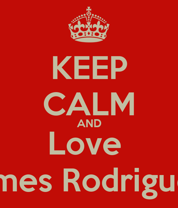 KEEP CALM AND Love  James Rodriguez