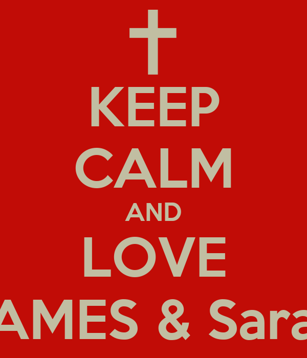 KEEP CALM AND LOVE JAMES & Sarah