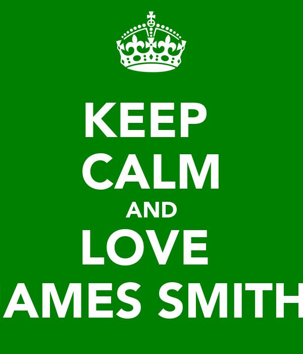 KEEP  CALM AND LOVE  JAMES SMITH