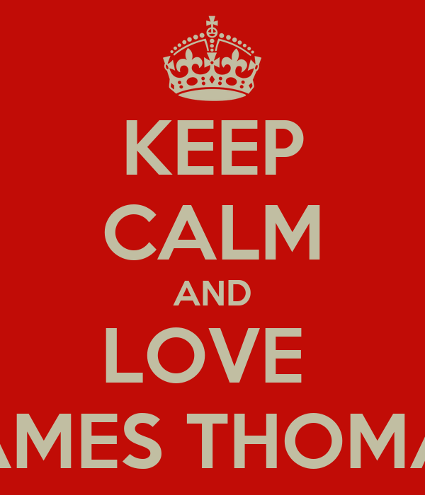 KEEP CALM AND LOVE  JAMES THOMAS