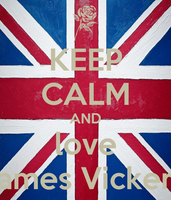 KEEP CALM AND love James Vickery