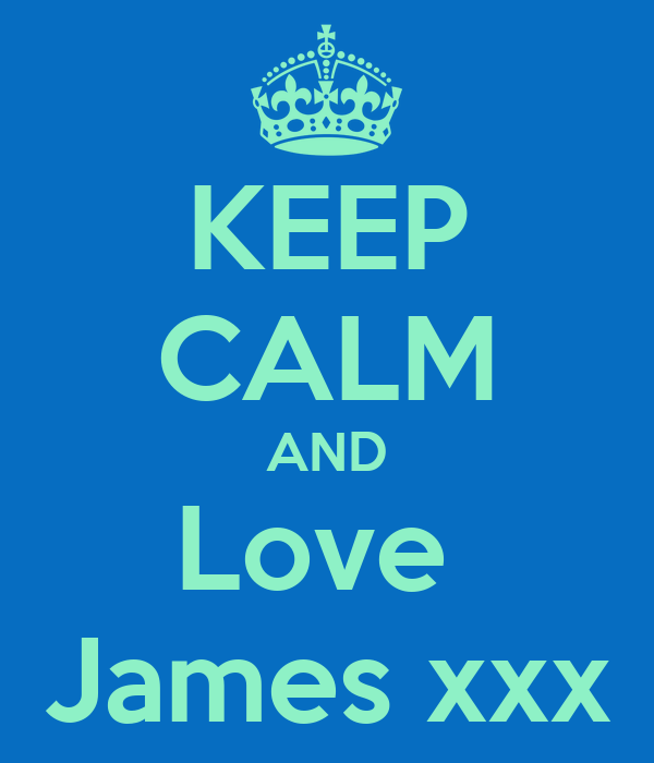 KEEP CALM AND Love  James xxx