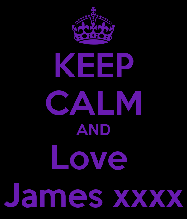 KEEP CALM AND Love  James xxxx
