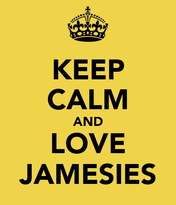 KEEP CALM AND LOVE JAMESIES