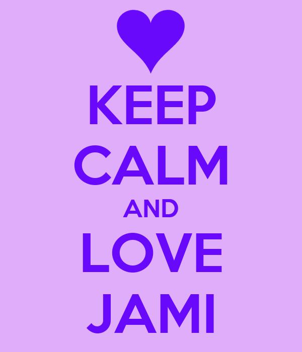 KEEP CALM AND LOVE JAMI