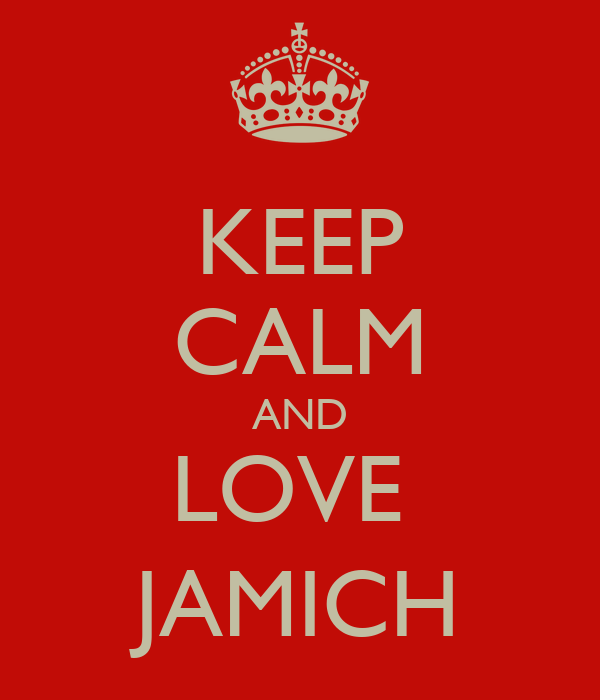 KEEP CALM AND LOVE  JAMICH