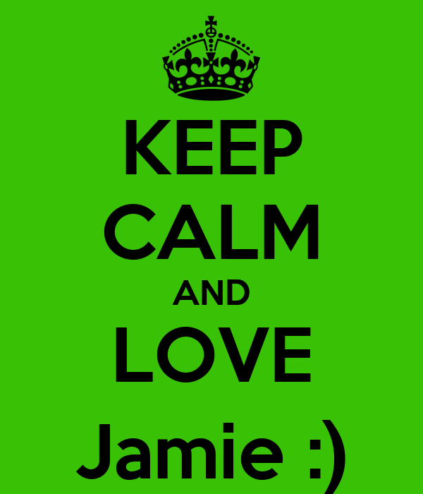 KEEP CALM AND LOVE Jamie :)