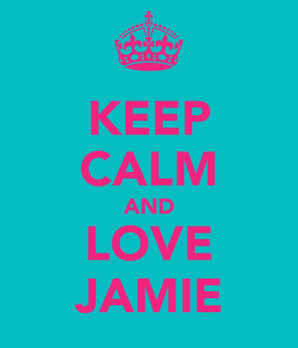 KEEP CALM AND LOVE JAMIE