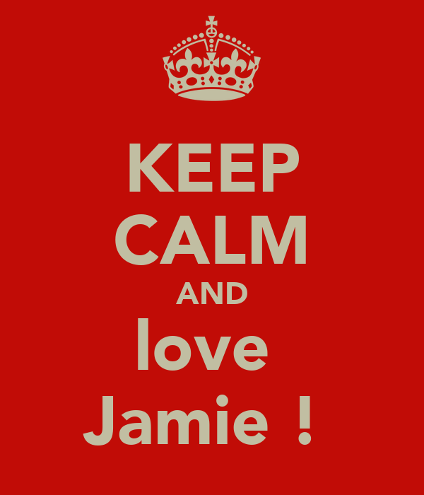 KEEP CALM AND love  Jamie !
