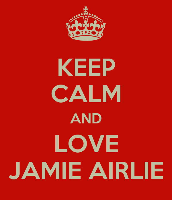 KEEP CALM AND LOVE JAMIE AIRLIE