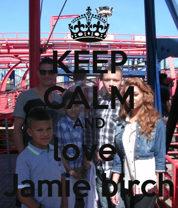 KEEP CALM AND love  Jamie birch