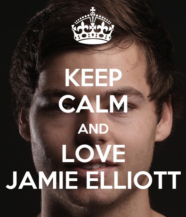KEEP CALM AND LOVE JAMIE ELLIOTT