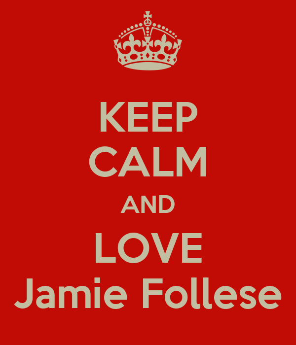 KEEP CALM AND LOVE Jamie Follese