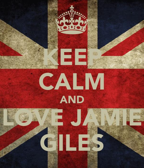 KEEP CALM AND LOVE JAMIE GILES