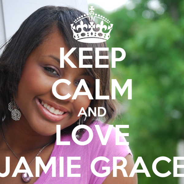 KEEP CALM AND LOVE JAMIE GRACE