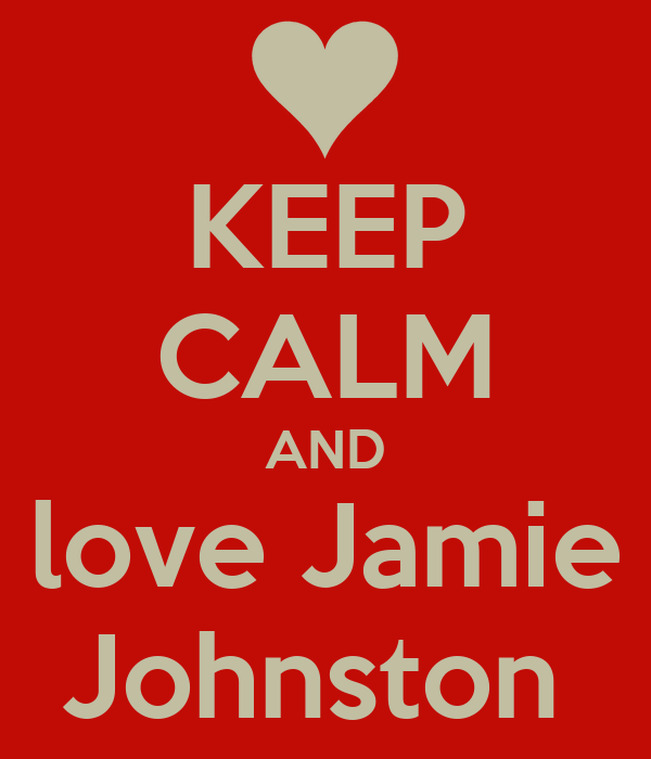 KEEP CALM AND love Jamie Johnston