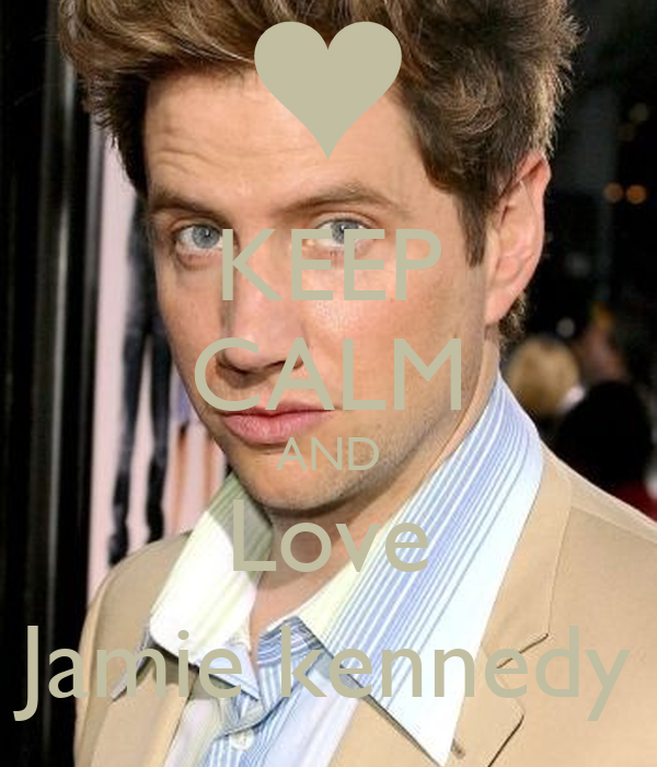 KEEP CALM AND Love Jamie kennedy
