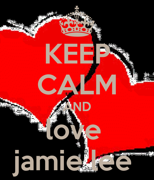KEEP CALM AND love  jamie lee