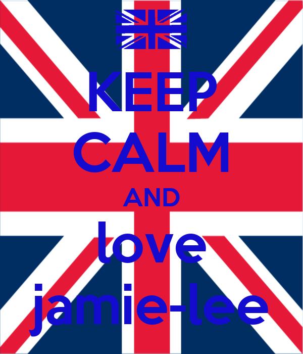 KEEP CALM AND love jamie-lee