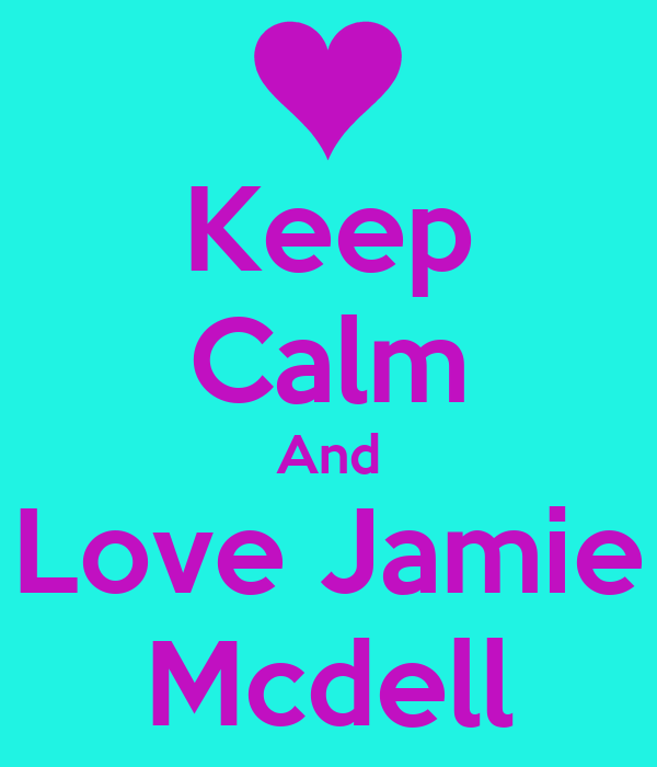 Keep Calm And Love Jamie Mcdell