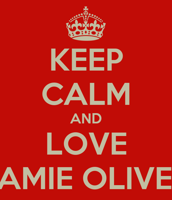 KEEP CALM AND LOVE JAMIE OLIVER