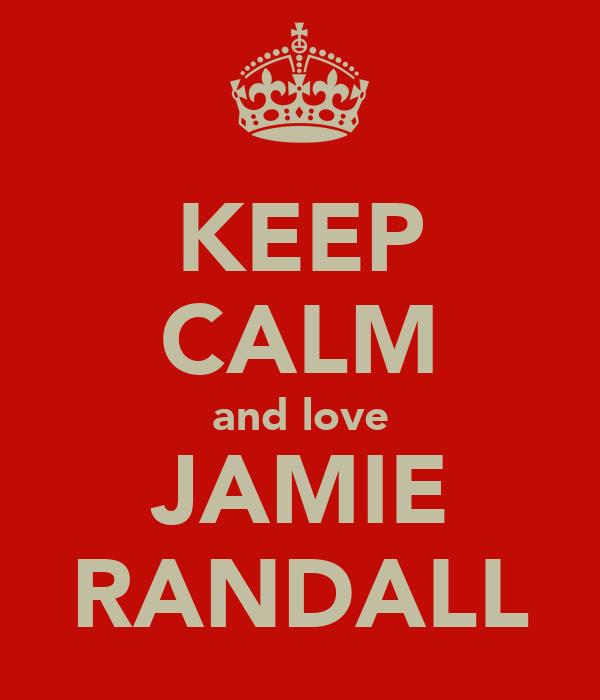 KEEP CALM and love JAMIE RANDALL