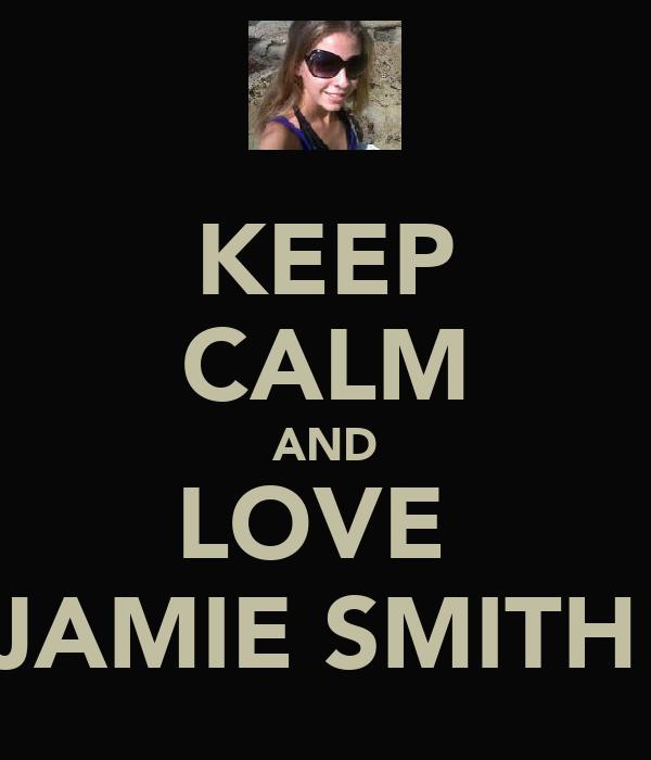 KEEP CALM AND LOVE  JAMIE SMITH