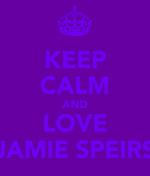 KEEP CALM AND LOVE JAMIE SPEIRS