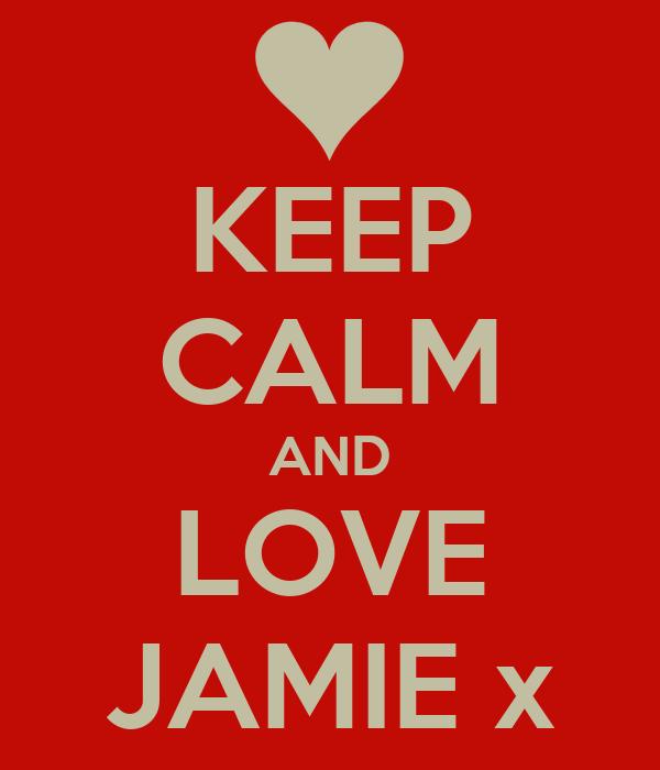KEEP CALM AND LOVE JAMIE x