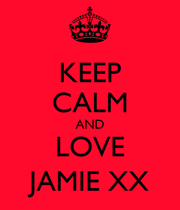 KEEP CALM AND LOVE JAMIE XX
