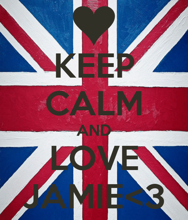 KEEP CALM AND LOVE JAMIE<3